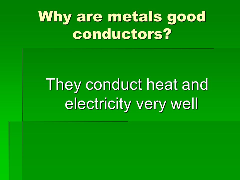Why are metals good conductors