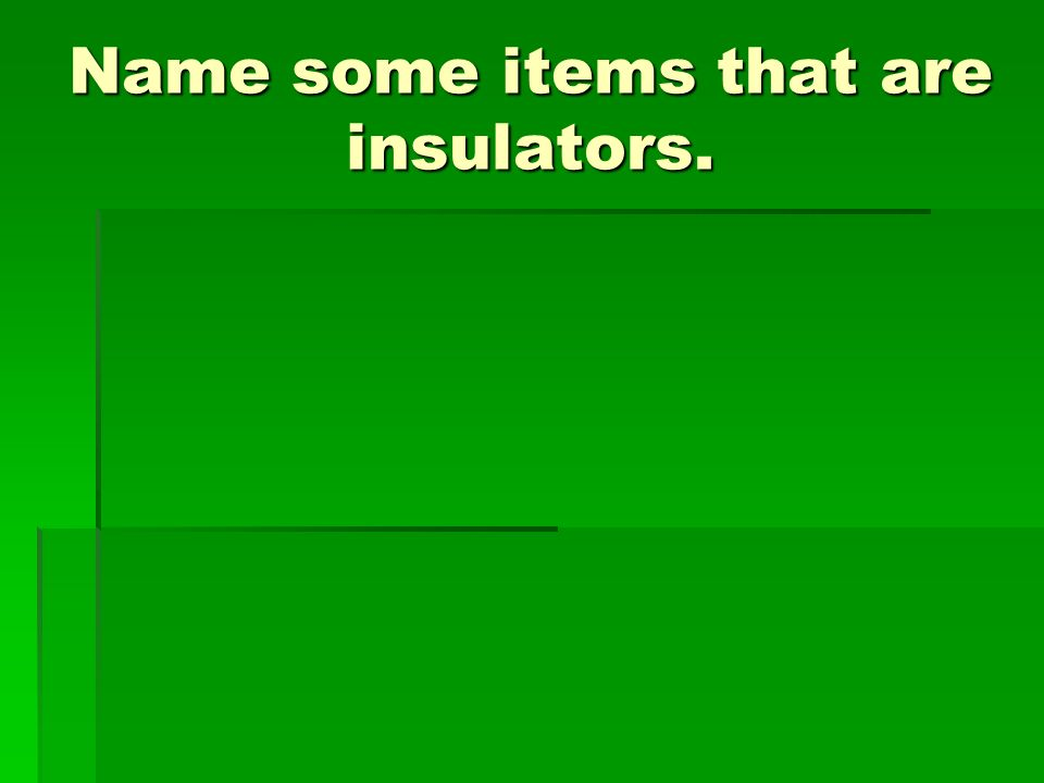 Name some items that are insulators.
