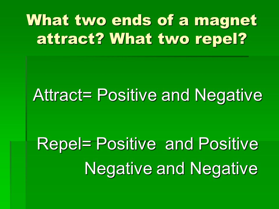 What two ends of a magnet attract What two repel