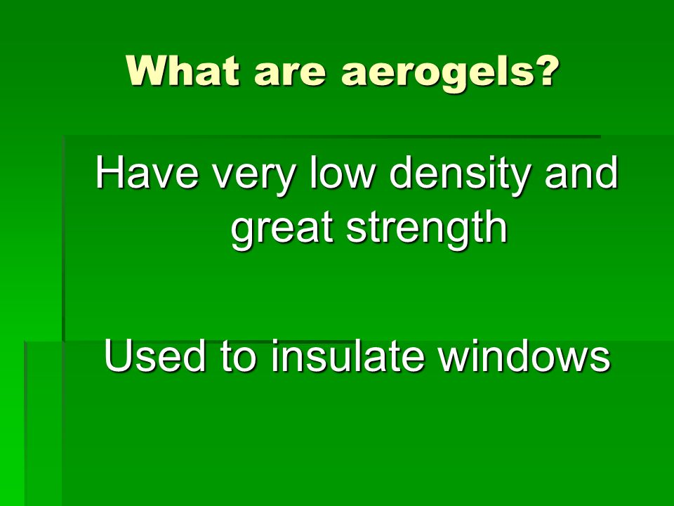 Have very low density and great strength