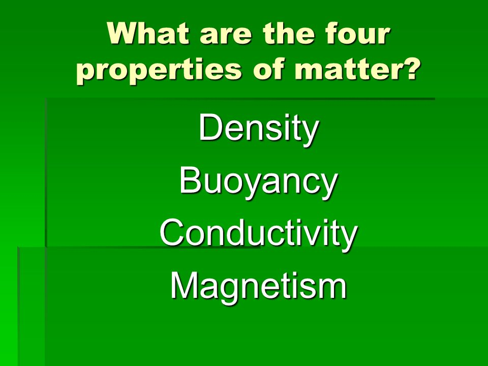 What are the four properties of matter