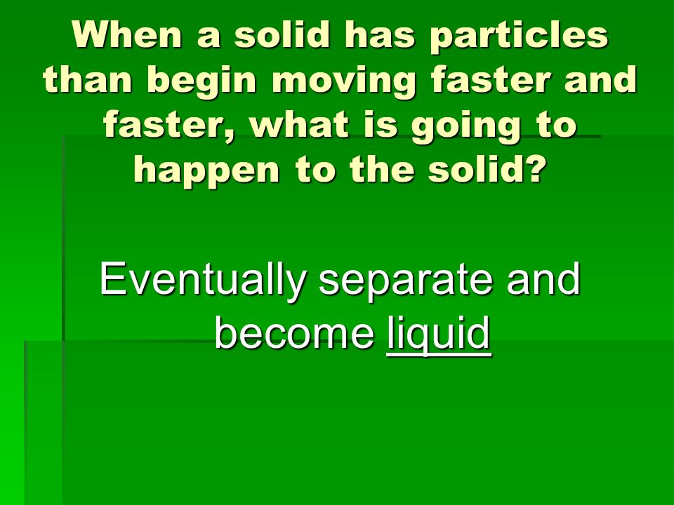 Eventually separate and become liquid