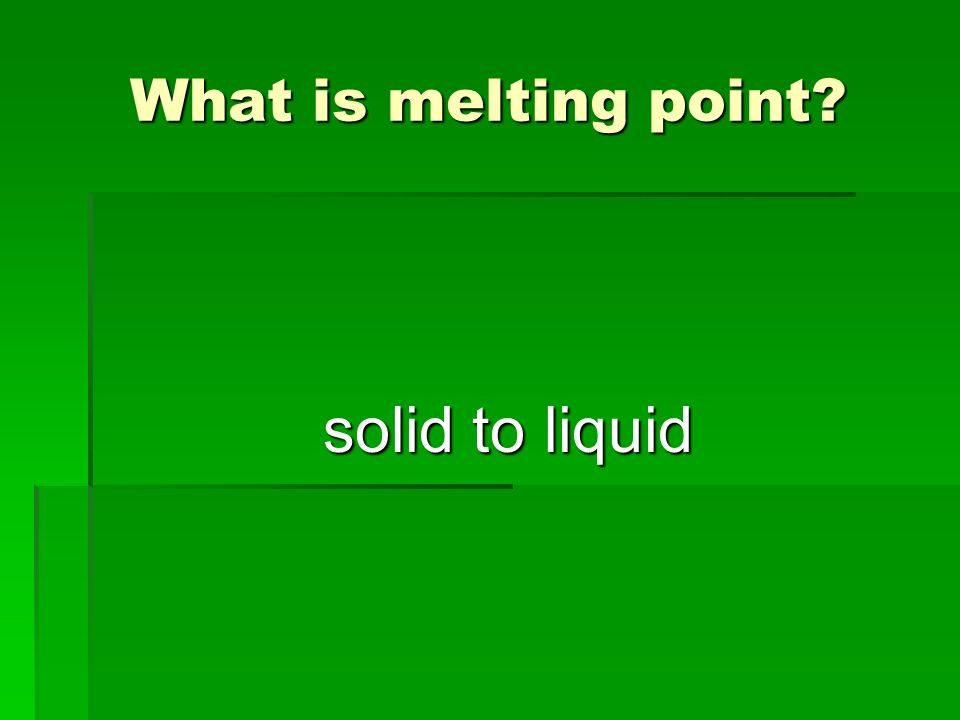 What is melting point solid to liquid