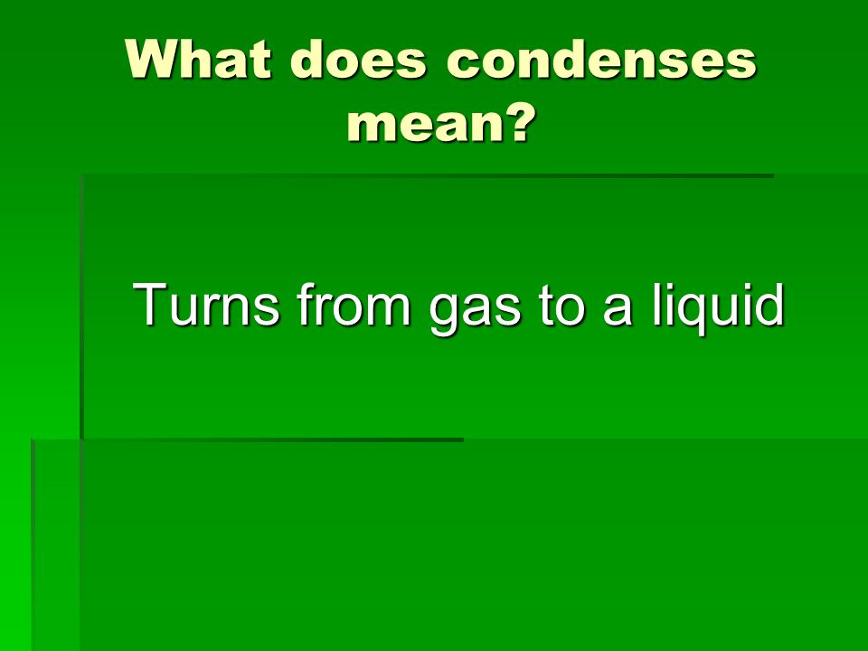 What does condenses mean