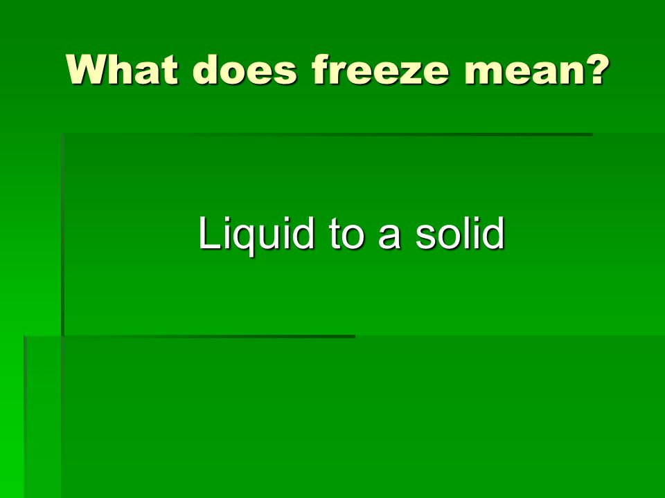 What does freeze mean Liquid to a solid