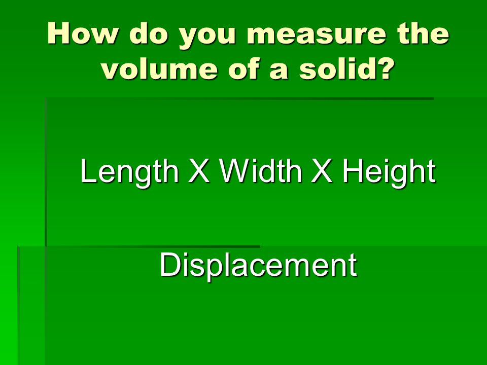 How do you measure the volume of a solid