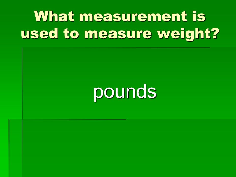 What measurement is used to measure weight