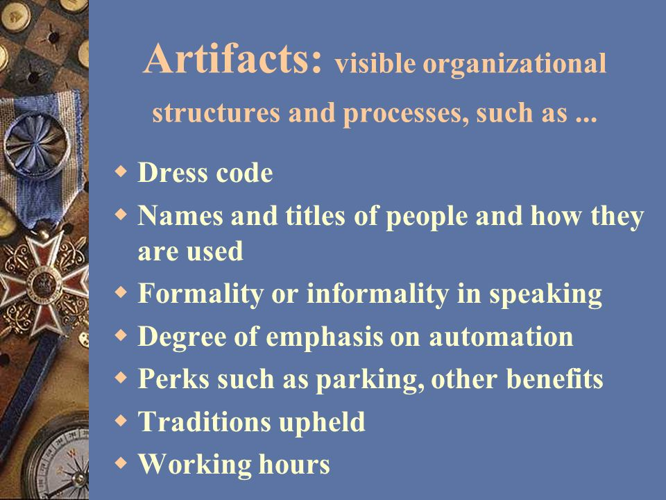 Artifacts: visible organizational structures and processes, such as ...