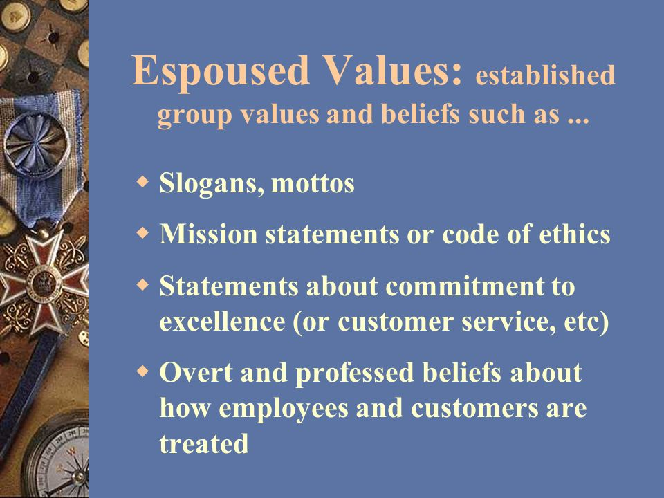 Espoused Values: established group values and beliefs such as ...