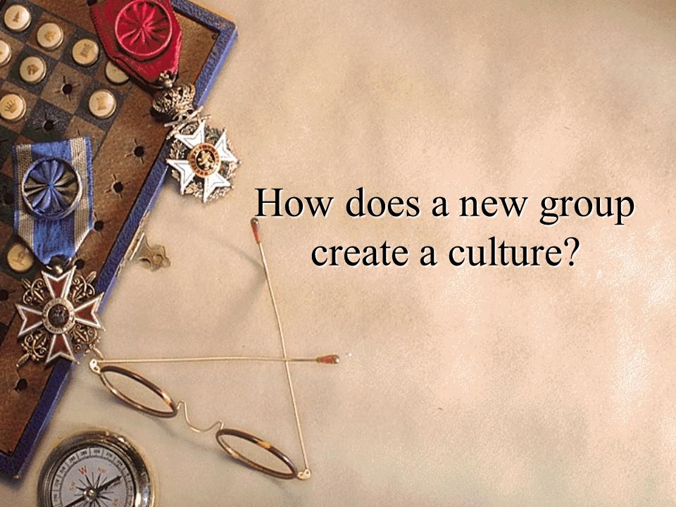 How does a new group create a culture