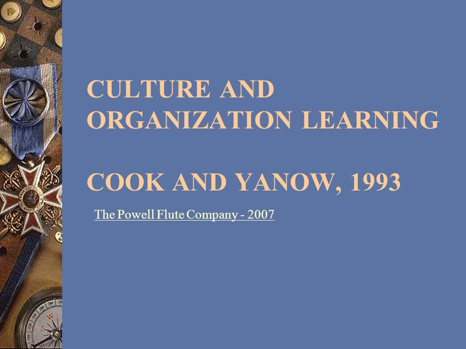 Culture and Organization Learning Cook and Yanow, 1993
