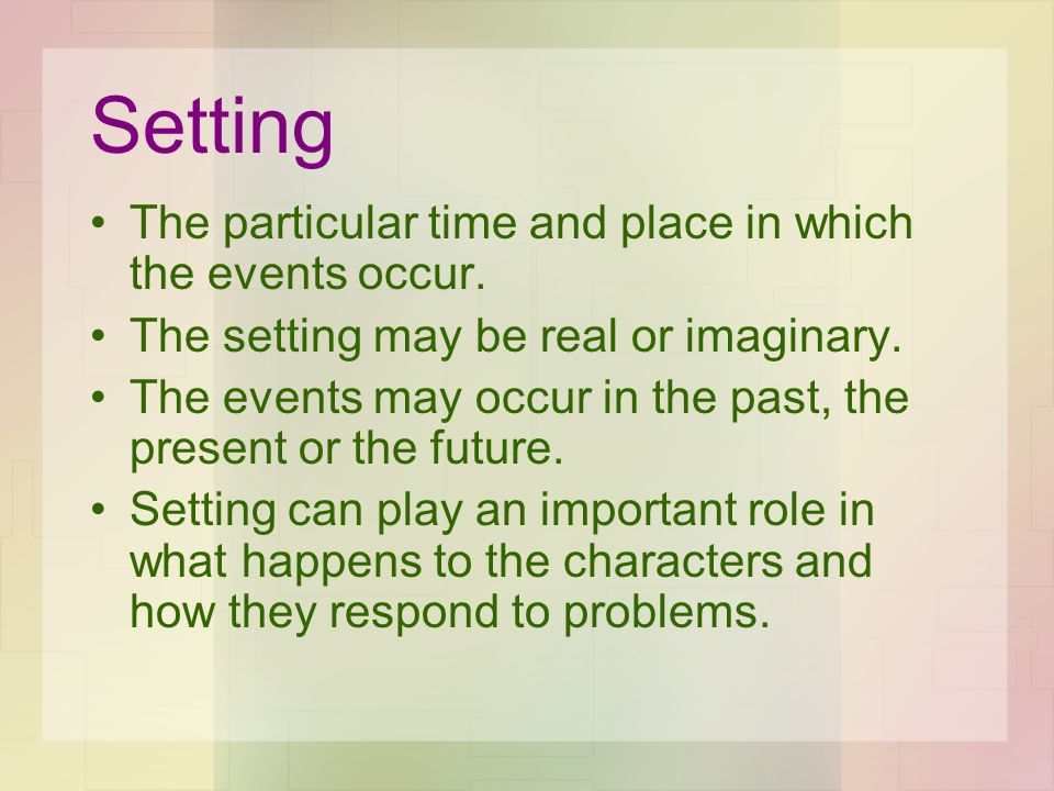 Setting The particular time and place in which the events occur.