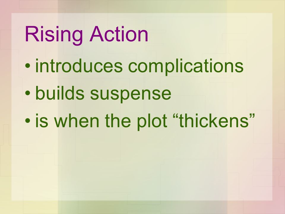 Rising Action introduces complications builds suspense