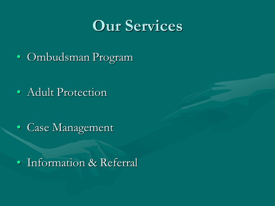 Our Services Ombudsman Program Adult Protection Case Management