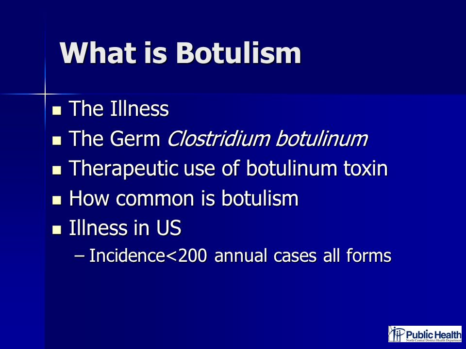 What is Botulism The Illness The Germ Clostridium botulinum