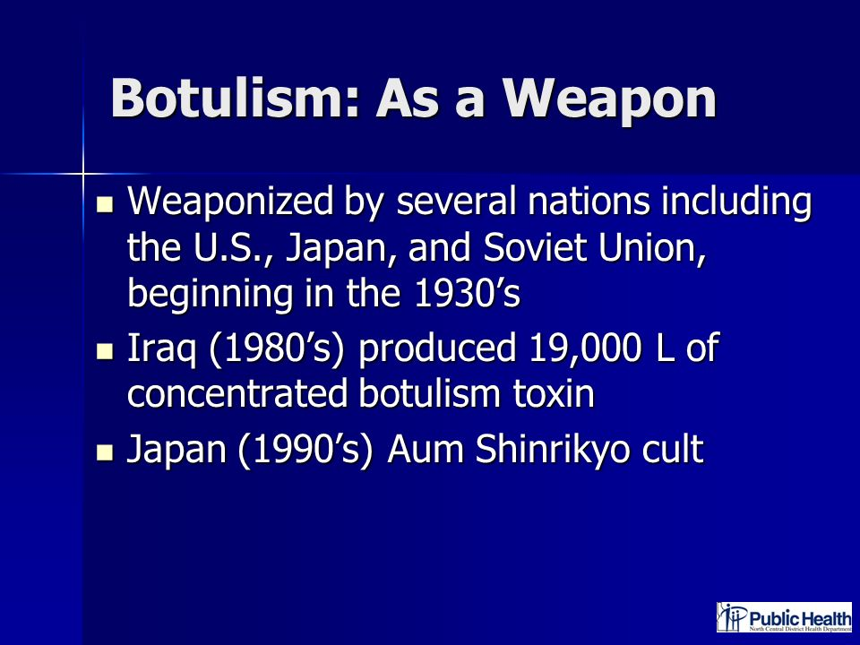 Botulism: As a Weapon Weaponized by several nations including the U.S., Japan, and Soviet Union, beginning in the 1930's.