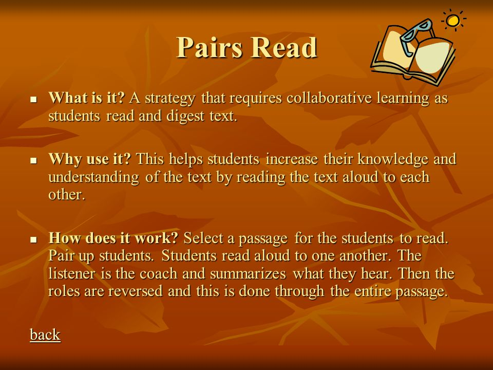 Pairs Read What is it A strategy that requires collaborative learning as students read and digest text.