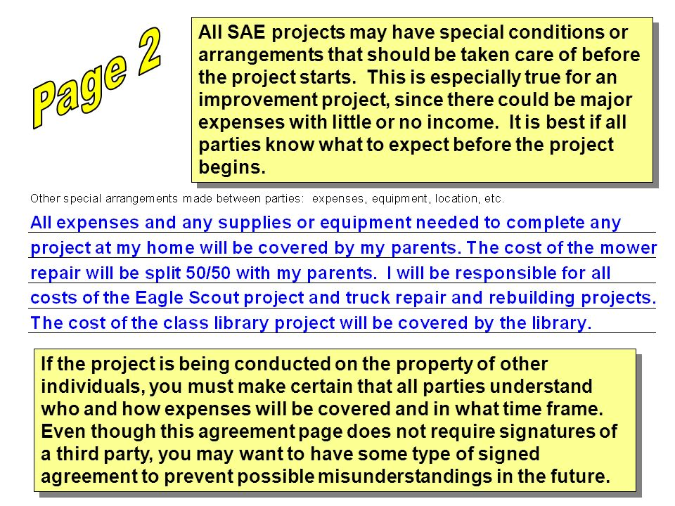 All SAE projects may have special conditions or arrangements that should be taken care of before the project starts. This is especially true for an improvement project, since there could be major expenses with little or no income. It is best if all parties know what to expect before the project begins.