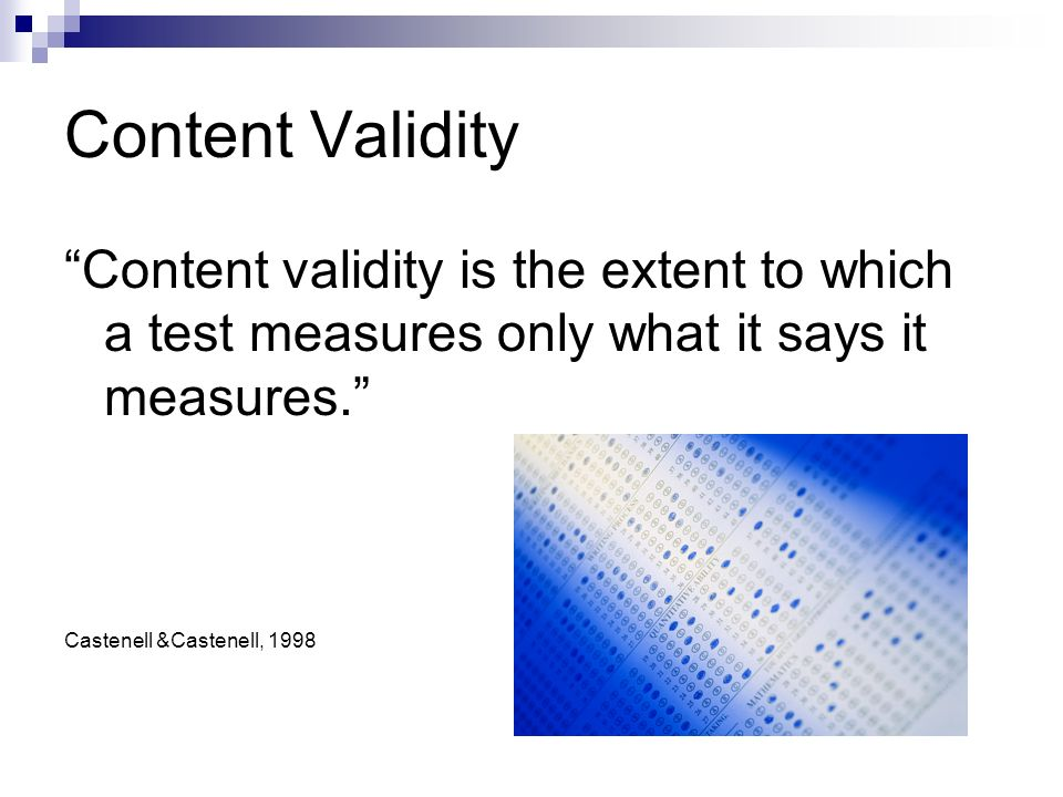 Content Validity Content validity is the extent to which a test measures only what it says it measures.