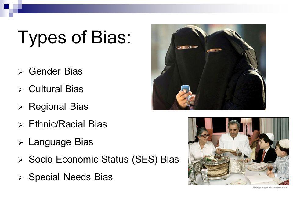 Types of Bias: Gender Bias Cultural Bias Regional Bias