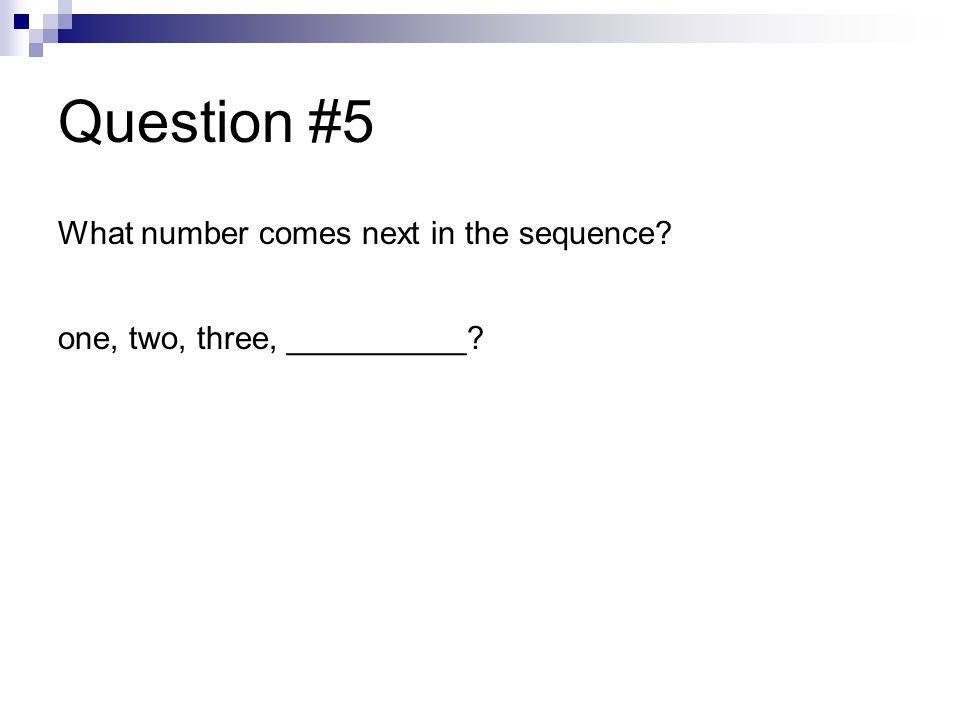 Question #5 What number comes next in the sequence