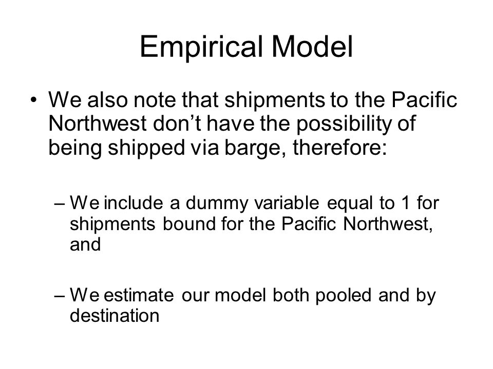 Empirical Model We also note that shipments to the Pacific Northwest don't have the possibility of being shipped via barge, therefore:
