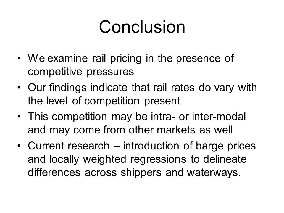 Conclusion We examine rail pricing in the presence of competitive pressures.