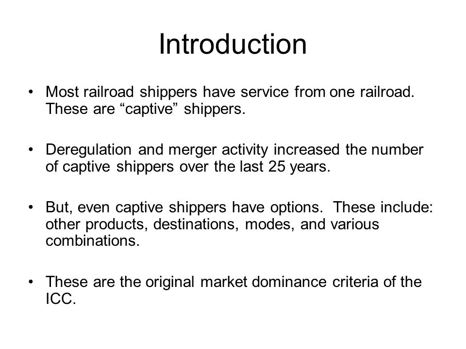 Introduction Most railroad shippers have service from one railroad. These are captive shippers.
