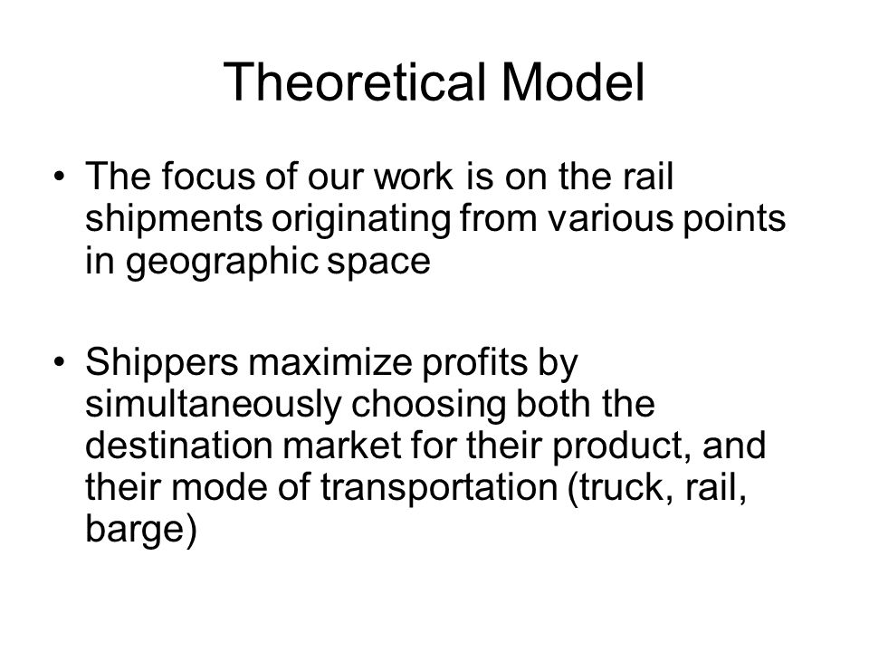 Theoretical Model The focus of our work is on the rail shipments originating from various points in geographic space.