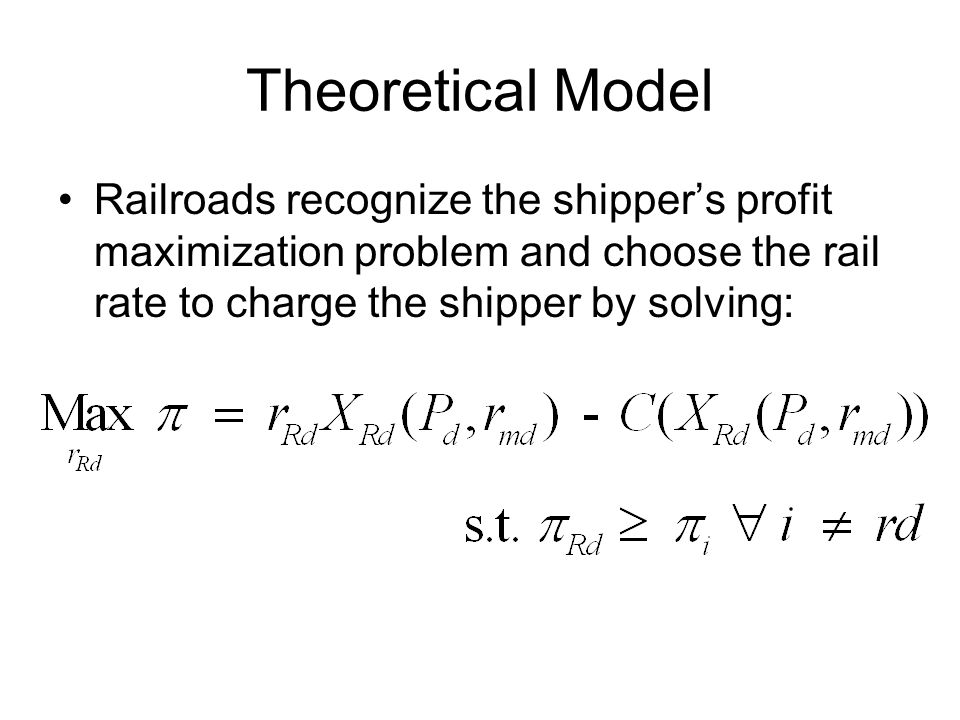 Theoretical Model Railroads recognize the shipper's profit maximization problem and choose the rail rate to charge the shipper by solving: