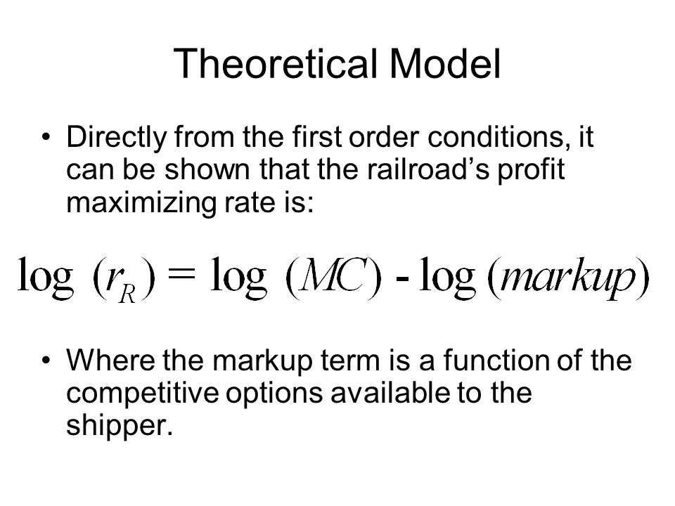 Theoretical Model Directly from the first order conditions, it can be shown that the railroad's profit maximizing rate is: