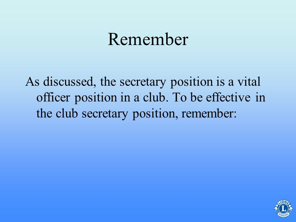 Remember As discussed, the secretary position is a vital officer position in a club.