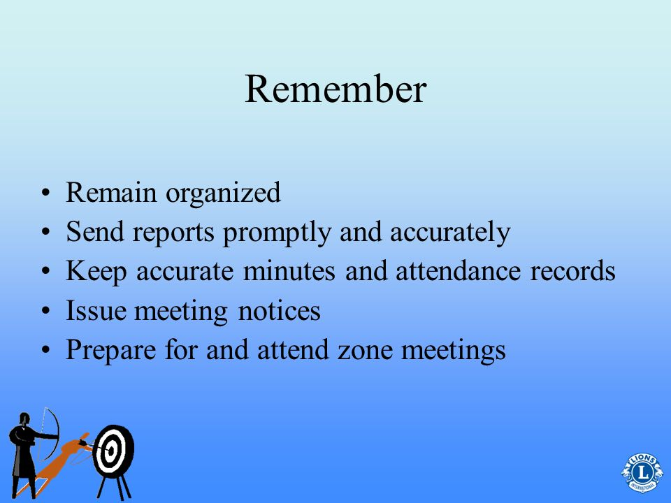 Remember Remain organized Send reports promptly and accurately
