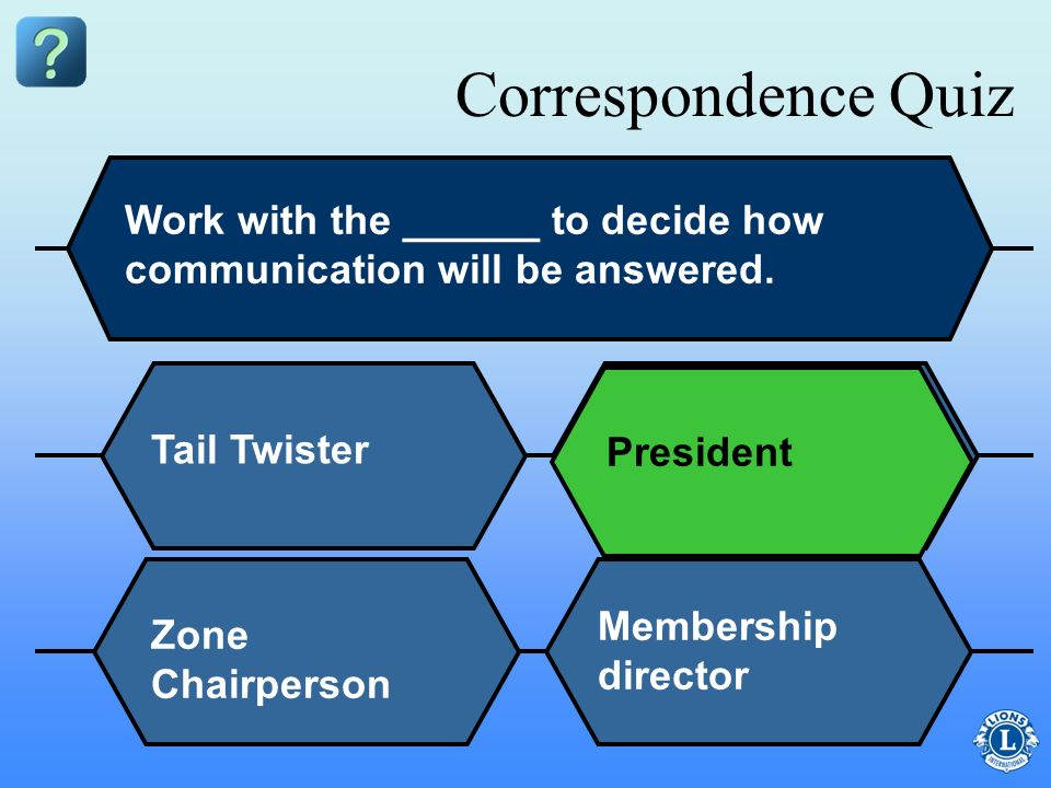 Correspondence Quiz Work with the ______ to decide how communication will be answered. Tail Twister.