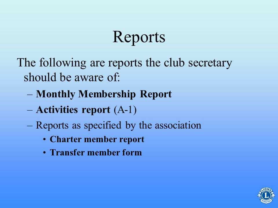 Reports The following are reports the club secretary should be aware of: Monthly Membership Report.