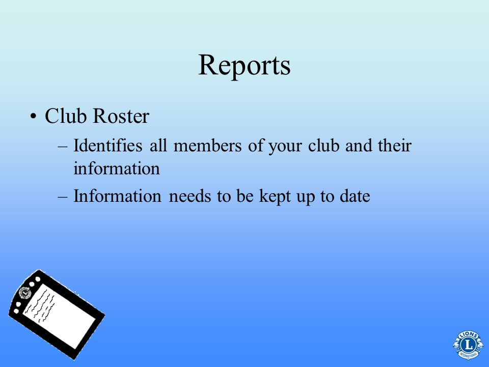 Reports Club Roster. Identifies all members of your club and their information. Information needs to be kept up to date.
