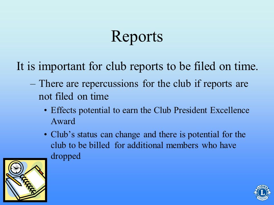 Reports It is important for club reports to be filed on time.