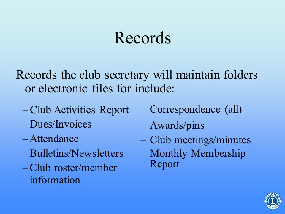 Records Records the club secretary will maintain folders or electronic files for include: Correspondence (all)