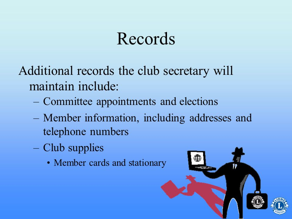 Records Additional records the club secretary will maintain include: