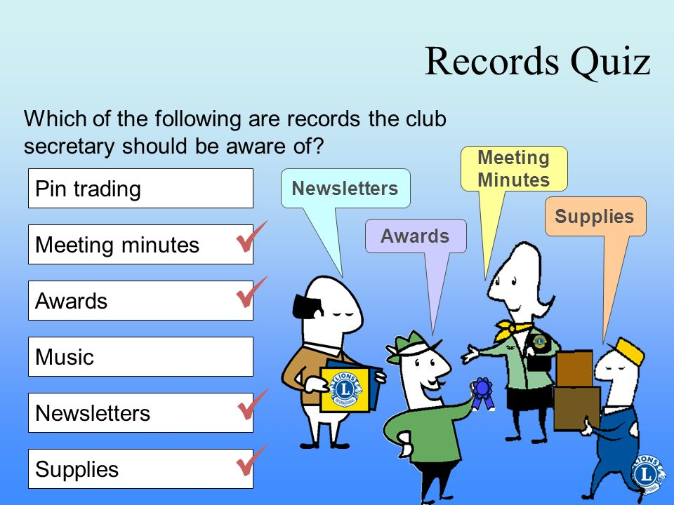 Records Quiz Which of the following are records the club secretary should be aware of Meeting Minutes.