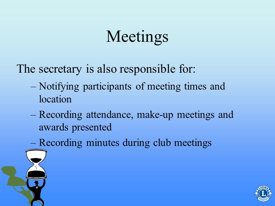 Meetings The secretary is also responsible for: