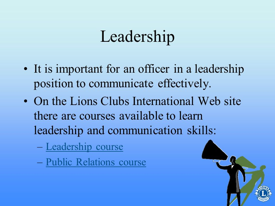 Leadership It is important for an officer in a leadership position to communicate effectively.