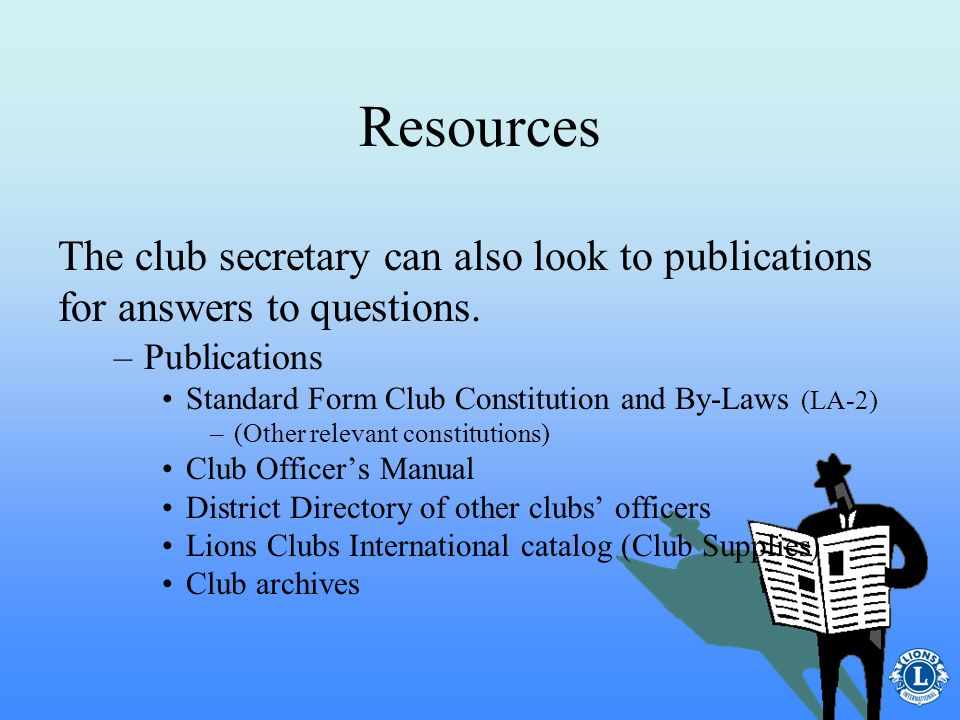 Resources The club secretary can also look to publications for answers to questions. Publications.