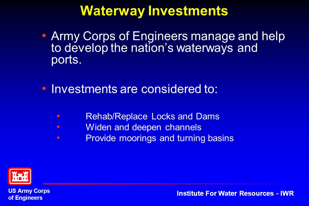 Waterway Investments Army Corps of Engineers manage and help to develop the nation's waterways and ports.