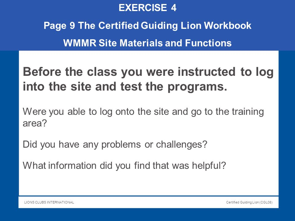 EXERCISE 4 Page 9 The Certified Guiding Lion Workbook. WMMR Site Materials and Functions.