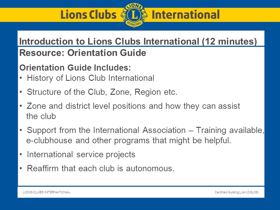 Introduction to Lions Clubs International (12 minutes) Resource: Orientation Guide