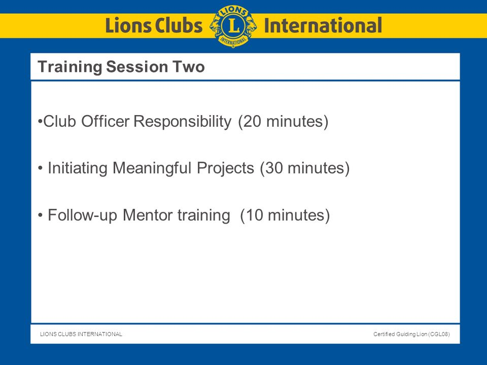 Training Session Two Club Officer Responsibility (20 minutes) Initiating Meaningful Projects (30 minutes)