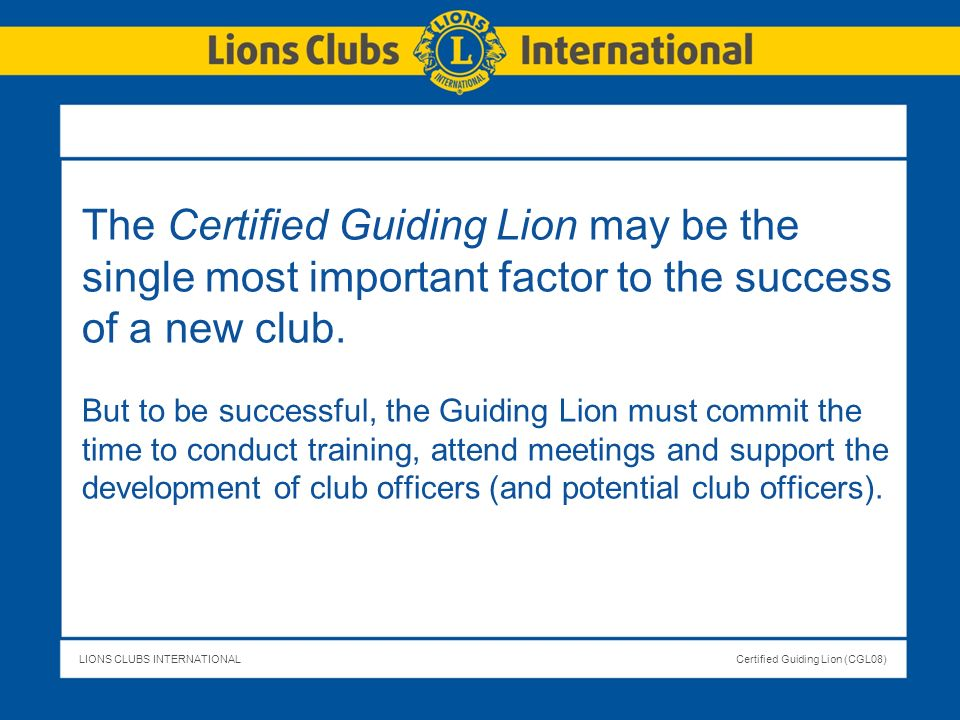 The Certified Guiding Lion may be the single most important factor to the success of a new club.