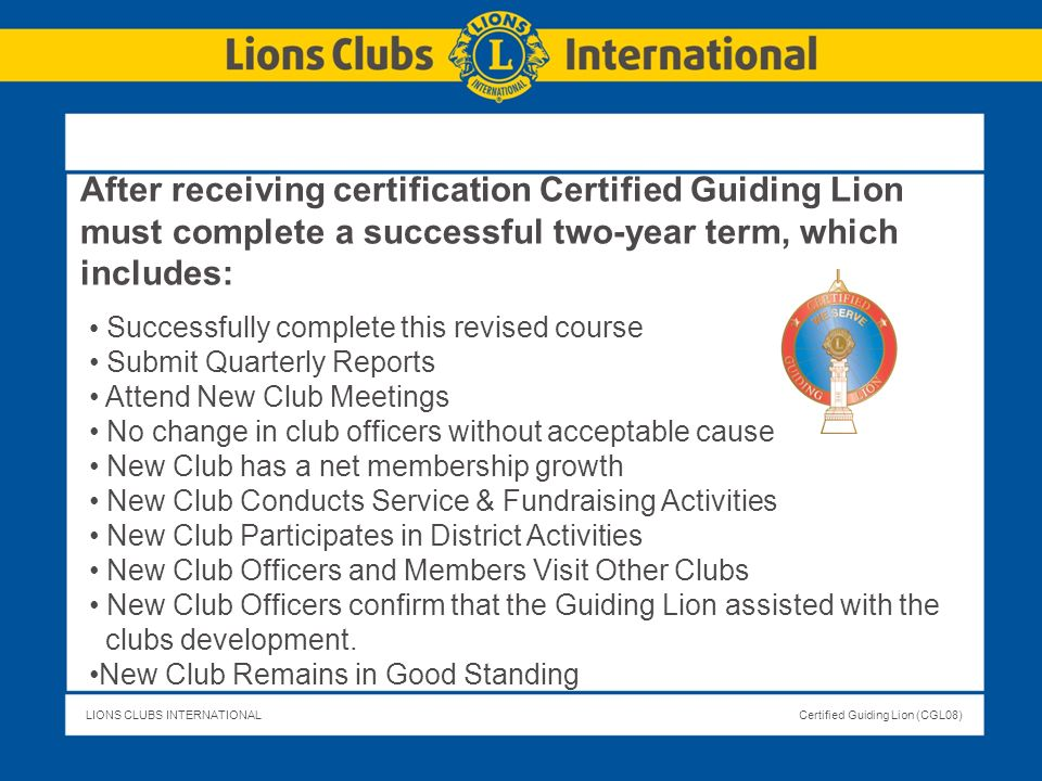 After receiving certification Certified Guiding Lion must complete a successful two-year term, which includes: