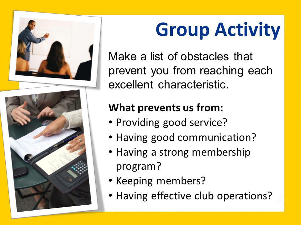 Group Activity Make a list of obstacles that prevent you from reaching each excellent characteristic.